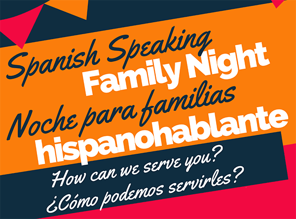 Spanish Speaking Family Night Noche para familiars hispanohablante how can we serve you? ¿Como podemos servirles? logo with ruffle at top on orange, blue and red background.