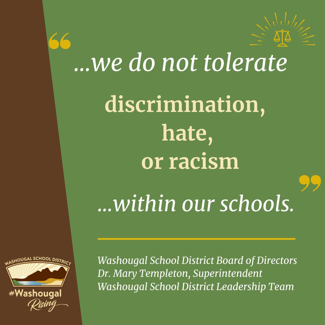 we do not tolerate discrimination, hate or racism in our schools. Washougal School District Board of Directors, Dr. Mary Templeton, Superintendent, and Washougal School District Leadership team on green and brown background with district logo and equity stamp