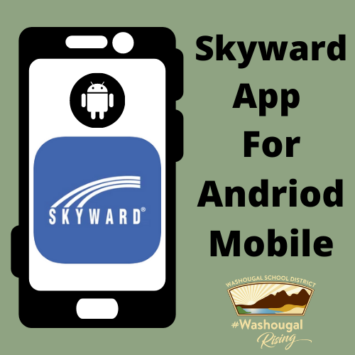 Skyward app for android mobile with phone frame with district logo and WashougalRising, Skyward logo, and android logo in a phone frame
