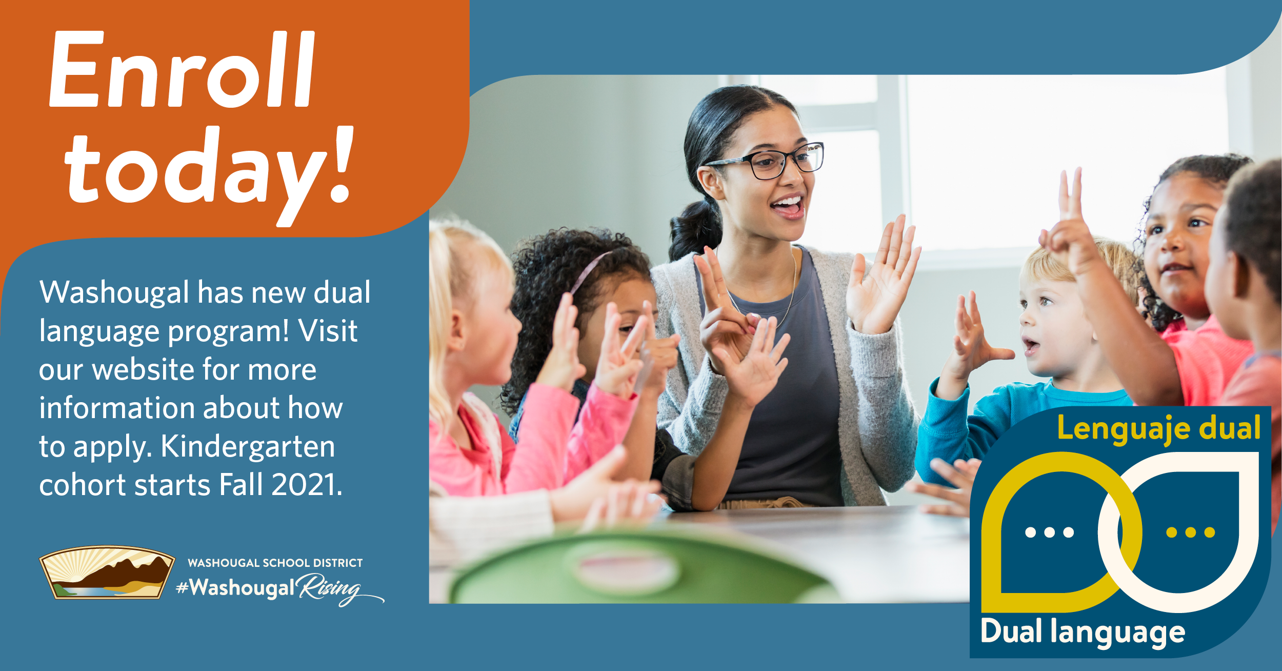 Enroll today, inscribase su hijo hoy, Washougal School District has a new dual language program for 5 year olds. with district logo and dual language logo, and photo of teacher seated at table with several students.
